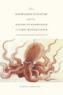 The Knowledge of Nature and the Nature of Knowledge in Early Modern Japan