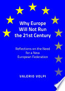 Why Europe Will Not Run the 21st Century  : Reflections on the Need for a New European Federation