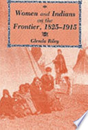 Women And Indians On The Frontier 1825 1915