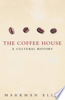 """The Coffee-House: A Cultural History"" by Markman Ellis"