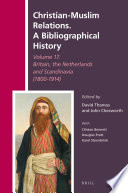 Christian Muslim Relations A Bibliographical History Volume 17 Britain The Netherlands And Scandinavia 1800 1914