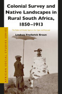 Colonial Survey and Native Landscapes in Rural South Africa  1850   1913