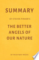 Summary of Steven Pinker   s The Better Angels of Our Nature by Milkyway Media Book