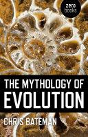 The Mythology of Evolution
