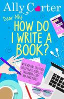 Dear Ally  How Do I Write a Book