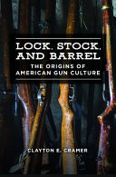 link to Lock, stock, and barrel : the origins of American gun culture in the TCC library catalog