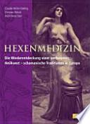 Hexenmedizin  : die Wiederentdeckung einer verbotenen Heilkunst - schamanische Traditionen in Europa