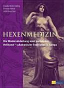 Hexenmedizin: die Wiederentdeckung einer verbotenen Heilkunst - ...