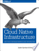 Cloud Native Infrastructure  : How to Build and Manage Modern Scalable Infrastructure