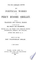 The Poetical Works of Percy Bysshe Shelley  with His Tragedies and Lyrical Dramas