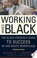 """Working While Black: The Black Person's Guide to Success in the White Workplace"" by Michelle T. Johnson, Julianne Malveaux"