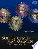"""""""Supply Chain Management: Text and Cases"""" by Janat Shah"""