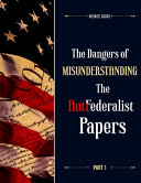 The Dangers of Misunderstanding the Anti Federalist Papers  Part 1