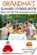 Grandma s Summer Cooking Book   Healthy Tips for Summer Eating Book