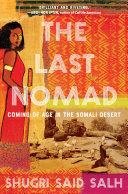 The Last Nomad: Coming of Age in the Somali Desert