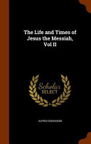 The Life And Times Of Jesus The Messiah Vol Ii