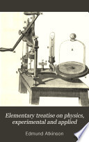 Elementary Treatise on Physics, Experimental and Applied