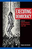 Executing Democracy Capital Punishment The Making Of America 1683 1807