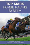 Top Mark Horse Racing System  Written by Professional Gambler Anthony Gibson