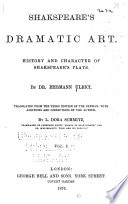 Shakespeare's dramatic art. : History and character of Shakespeare's plays. Translated from the 3d ed. of the German, with additions and corr. by the author