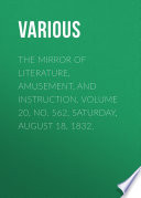 The Mirror of Literature  Amusement  and Instruction  Volume 20  No  562  Saturday  August 18  1832