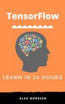 Learn TensorFlow in 24 Hours