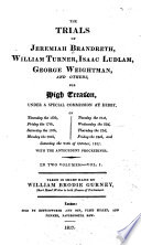 The Trials of Jeremiah Brandreth, William Turner, Isaac Ludlum, George Weightman, and Others, for High Treason