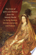 The Lives of Girls and Women from the Islamic World in Early Modern British Literature and Culture  1500 1630