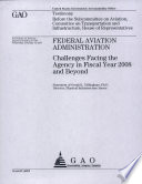 Federal Aviation Administration: Challenges Facing the Agency in Fiscal Year 2008 & Beyond