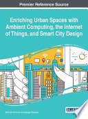 Enriching Urban Spaces with Ambient Computing  the Internet of Things  and Smart City Design Book