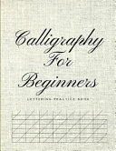 Calligraphy for Beginners Lettering Practice Book