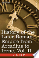 History of the Later Roman Empire from Arcadius to Irene