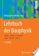 Lehrbuch der Bauphysik  : Schall - Wärme - Feuchte - Licht - Brand - Klima