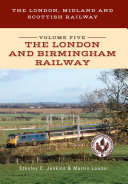 The London  Midland and Scottish Railway Volume Five The London and Birmingham Railway
