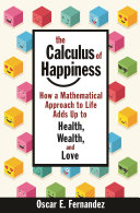 The Calculus of happiness: how a mathematical approach to life adds up to helath, wealth and love