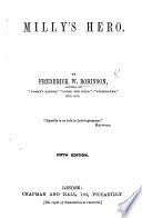 """Milly's Hero. A novel. By the Author of """"Grandmother's Money"""" F. W. Robinson"""