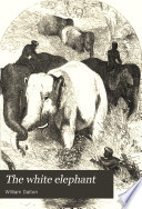 The White Elephant, Or, The Hunters of Ava and the King of the Golden Foot Pdf/ePub eBook