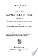 The life of     Edward  duke of Kent  illustrated by his correspondence with the De Salaberry family     from 1791 to 1814 Book