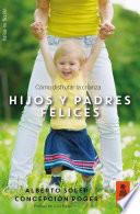 Hijos y padres felices  : Cómo disfrutar la crianza