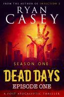 Dead Days: Episode 1 (A Zombie Apocalypse Serial)