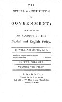 The Nature and Institution of Government  Containing an Account of the Feudal and English Policy  By William Smith