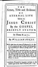 The Nature  Title and Evidence of Eternal Life Given in Jesus Christ by the Gospel Briefly Stated  Etc
