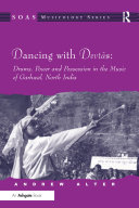 Dancing with Devtas: Drums, Power and Possession in the Music of Garhwal, North India Book