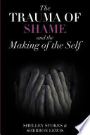 The Trauma of Shame and the Making of the Self