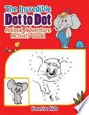 The Incredible Dot to Dot Animal Adventure Activity Book