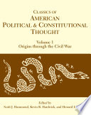 Classics of American Political and Constitutional Thought, Volume 1