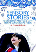 """Sensory Stories for Children and Teens with Special Educational Needs: A Practical Guide"" by Joanna Grace"