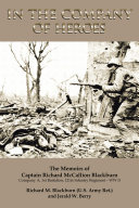 In the Company of Heroes: the Memoirs of Captain Richard M. Blackburn Company A, 1St Battalion, 121St Infantry Regiment - Ww Ii ebook