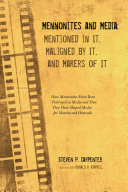 Mennonites and Media: Mentioned in It, Maligned by It, and Makers of It