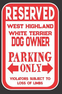 Reserved West Highland White Terrier Dog Owner Parking Only  Violators Subject To Loss Of Limbs